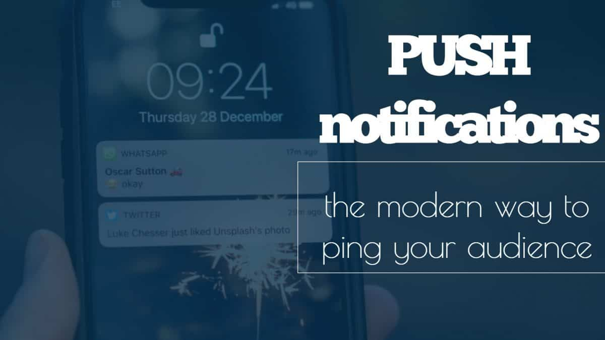 push notifications – the modern way to ping your audience