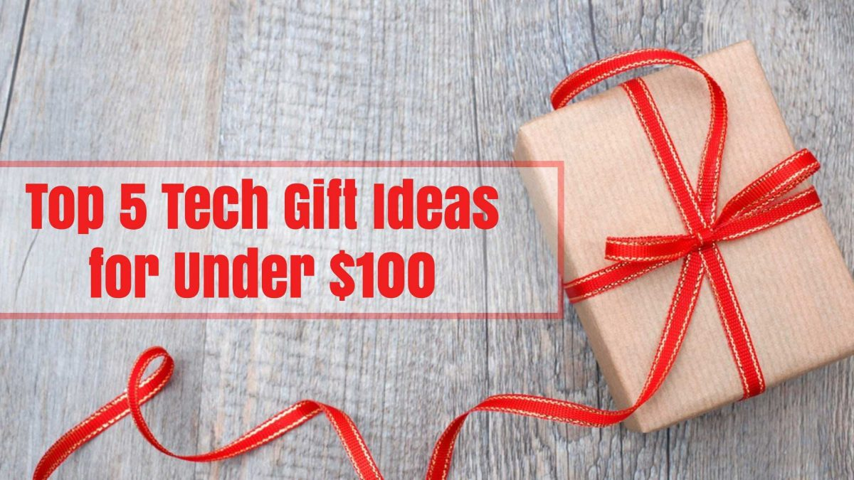 Top 5 Tech Gift Ideas for Under $100
