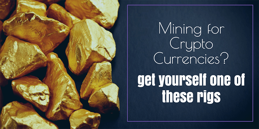 Mining for Crypto Currencies – Here are the rigs you want to consider